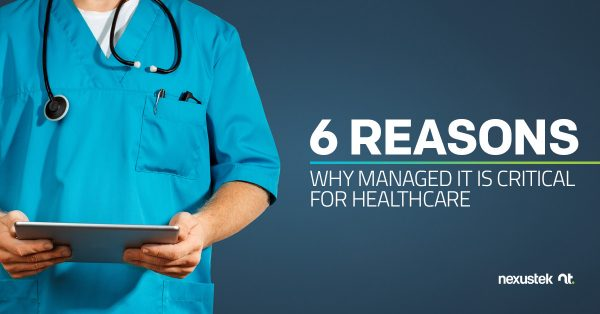 6 Reasons Why Managed IT is Critical for Healthcare
