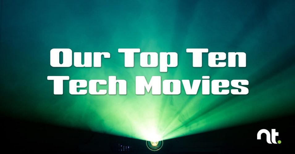 Our Top Ten Tech Movies - What Are Yours?